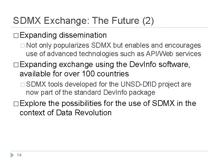 SDMX Exchange: The Future (2) � Expanding dissemination � Not only popularizes SDMX but
