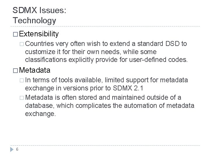 SDMX Issues: Technology � Extensibility � Countries very often wish to extend a standard