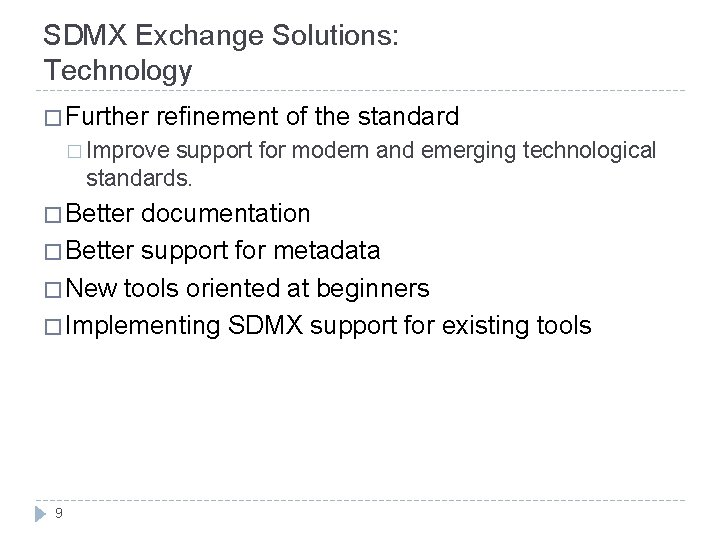 SDMX Exchange Solutions: Technology � Further refinement of the standard � Improve support for