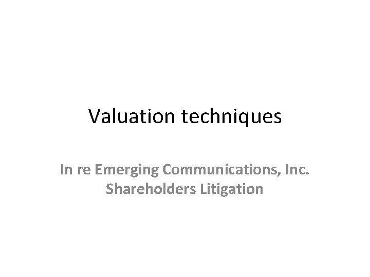 Valuation techniques In re Emerging Communications, Inc. Shareholders Litigation