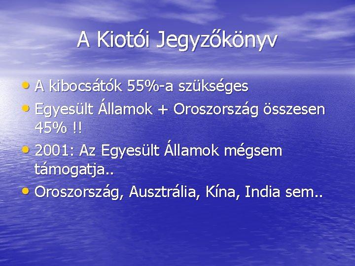 A Kiotói Jegyzőkönyv • A kibocsátók 55%-a szükséges • Egyesült Államok + Oroszország összesen