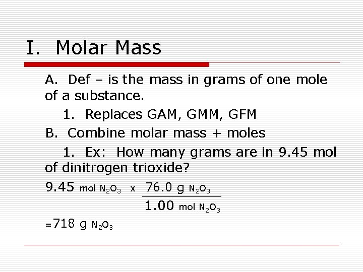 I. Molar Mass A. Def – is the mass in grams of one mole