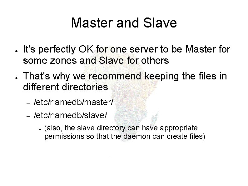 Master and Slave ● ● It's perfectly OK for one server to be Master