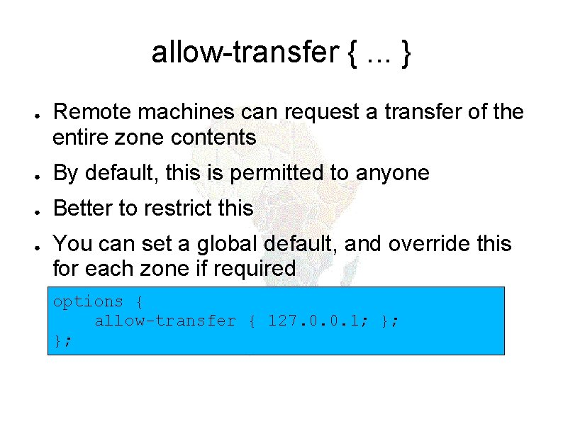 allow-transfer {. . . } ● Remote machines can request a transfer of the