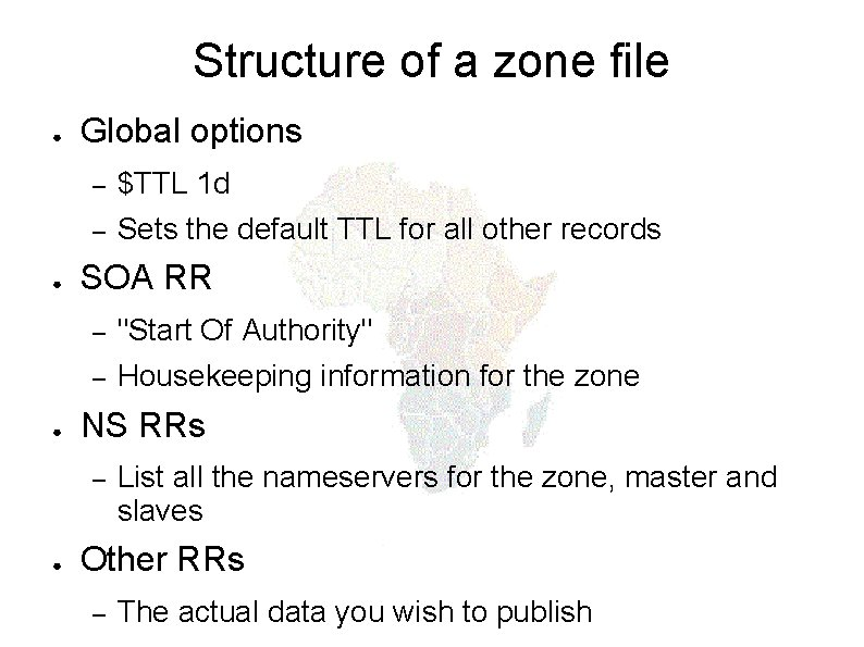 Structure of a zone file ● ● ● Global options – $TTL 1 d