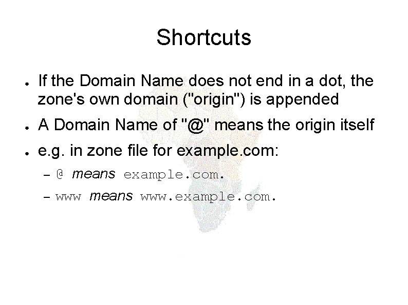 Shortcuts ● If the Domain Name does not end in a dot, the zone's
