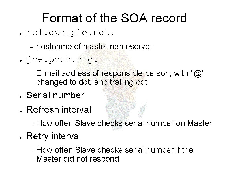 Format of the SOA record ● ns 1. example. net. – ● hostname of