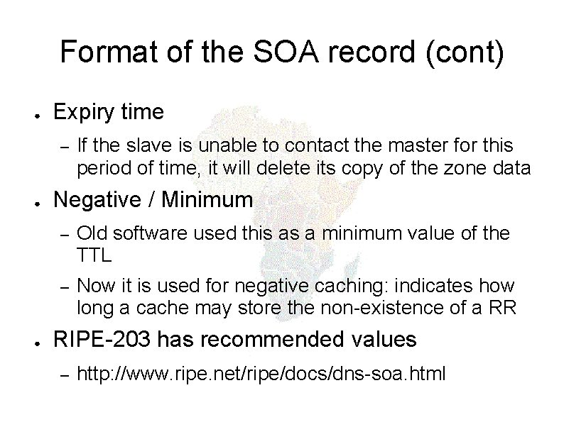 Format of the SOA record (cont) ● Expiry time – ● ● If the