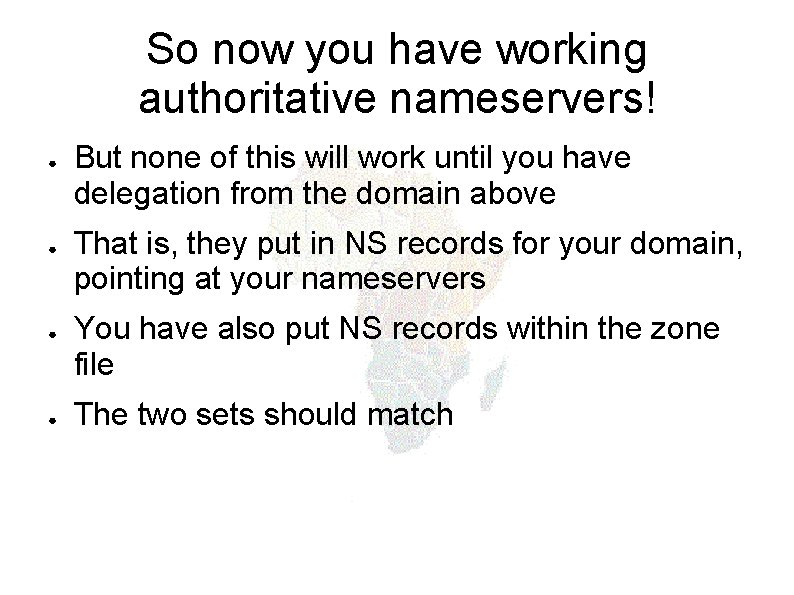 So now you have working authoritative nameservers! ● ● But none of this will