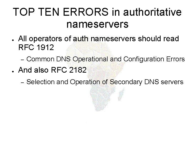 TOP TEN ERRORS in authoritative nameservers ● All operators of auth nameservers should read