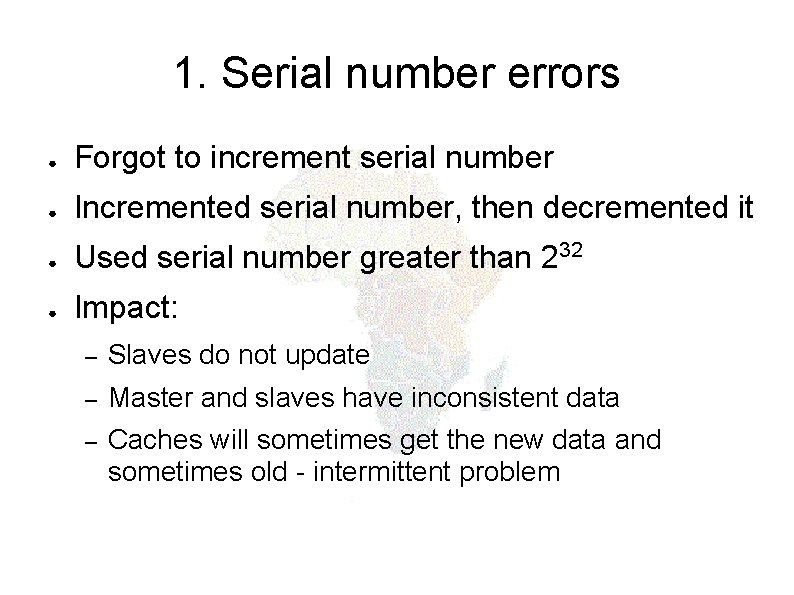 1. Serial number errors ● Forgot to increment serial number ● Incremented serial number,