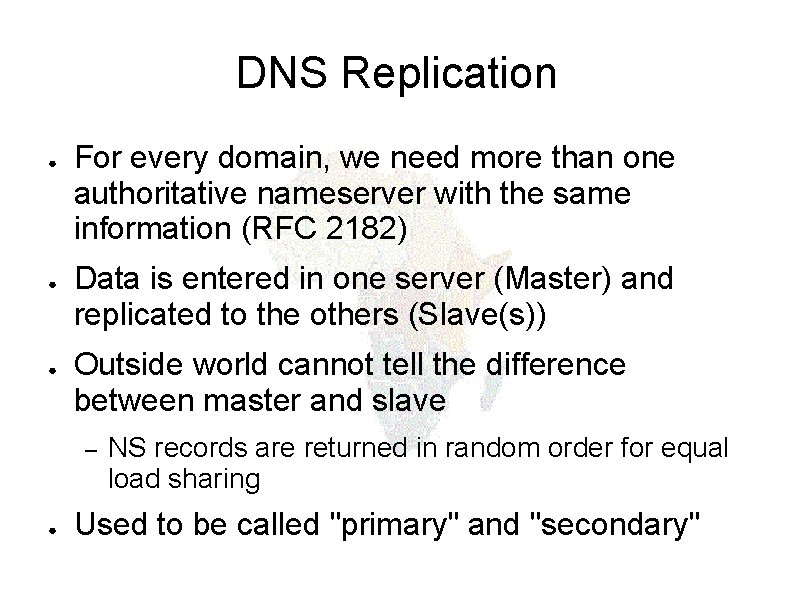 DNS Replication ● ● ● For every domain, we need more than one authoritative