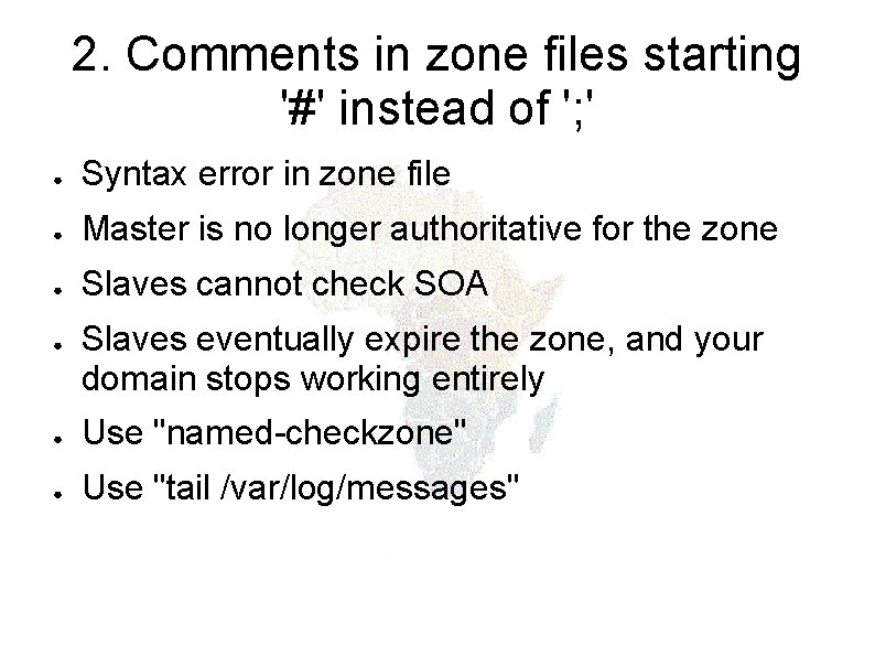 2. Comments in zone files starting '#' instead of '; ' ● Syntax error
