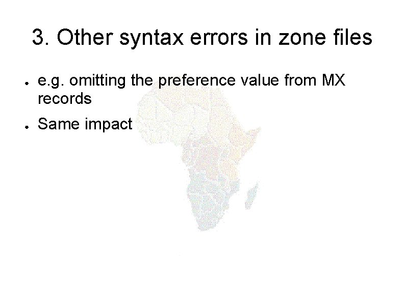 3. Other syntax errors in zone files ● ● e. g. omitting the preference