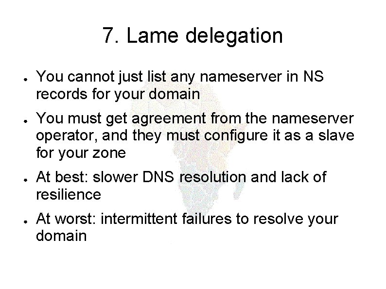 7. Lame delegation ● ● You cannot just list any nameserver in NS records