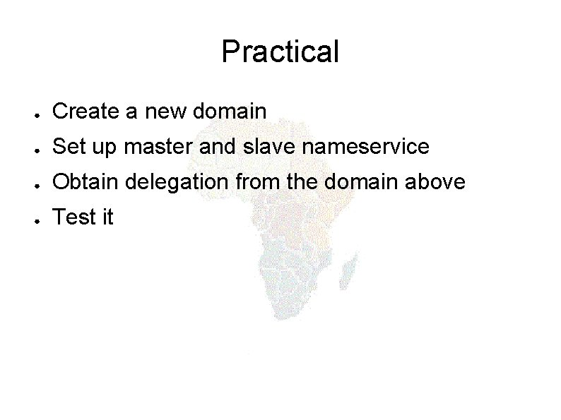 Practical ● Create a new domain ● Set up master and slave nameservice ●