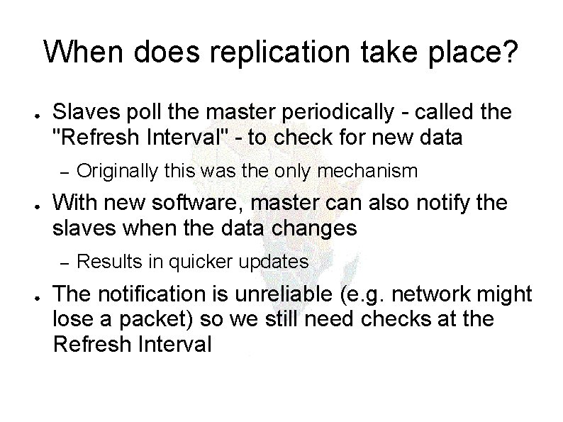 When does replication take place? ● Slaves poll the master periodically - called the