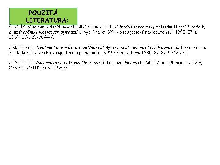 POUŽITÁ LITERATURA: ČERNÍK, Vladimír, Zdeněk MARTINEC a Jan VÍTEK. Přírodopis: pro žáky základní školy