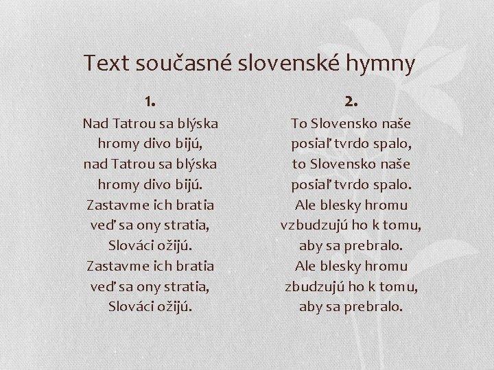 Text současné slovenské hymny 1. 2. Nad Tatrou sa blýska hromy divo bijú, nad