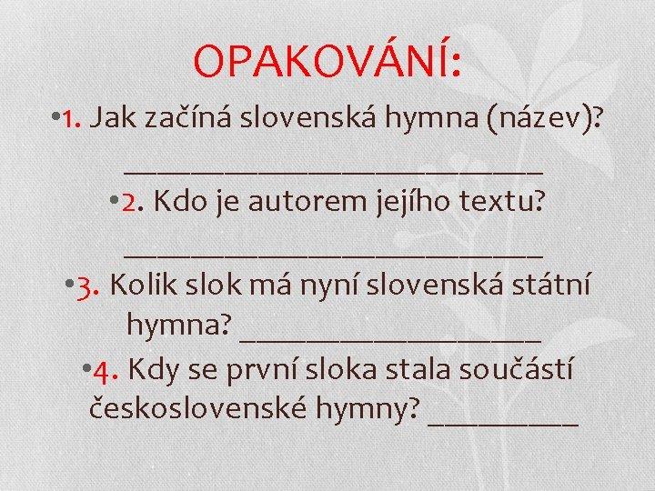 OPAKOVÁNÍ: • 1. Jak začíná slovenská hymna (název)? _____________ • 2. Kdo je autorem
