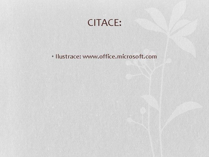 CITACE: • Ilustrace: www. office. microsoft. com