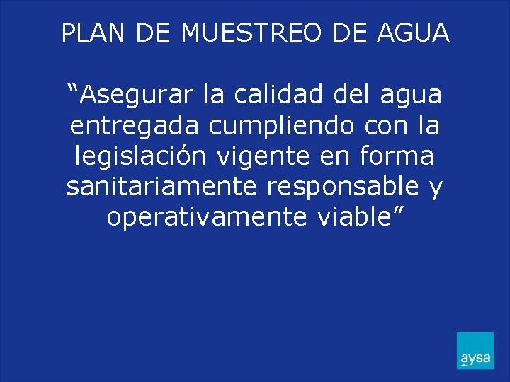 """PLAN DE MUESTREO DE AGUA """"Asegurar la calidad del agua entregada cumpliendo con la"""