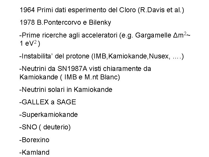 1964 Primi dati esperimento del Cloro (R. Davis et al. ) 1978 B. Pontercorvo