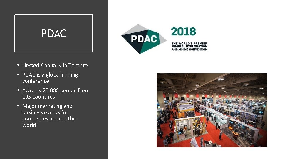 PDAC • Hosted Annually in Toronto • PDAC is a global mining conference •