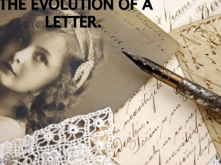 THE EVOLUTION OF A LETTER.