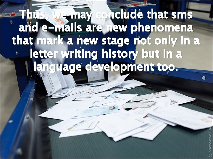 Thus, we may conclude that sms and e-mails are new phenomena that mark a