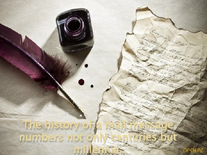 The history of a mail message numbers not only centuries but millennia.