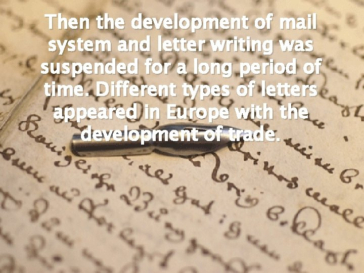 Then the development of mail system and letter writing was suspended for a long