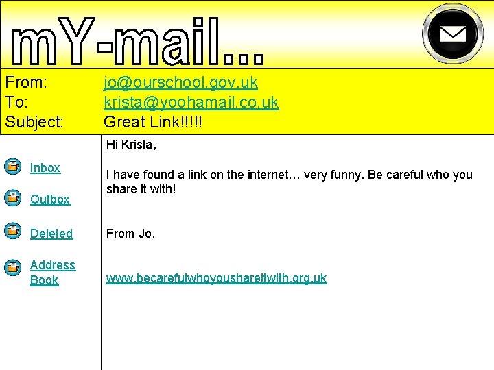From: To: Subject: jo@ourschool. gov. uk krista@yoohamail. co. uk Great Link!!!!! Hi Krista, Inbox