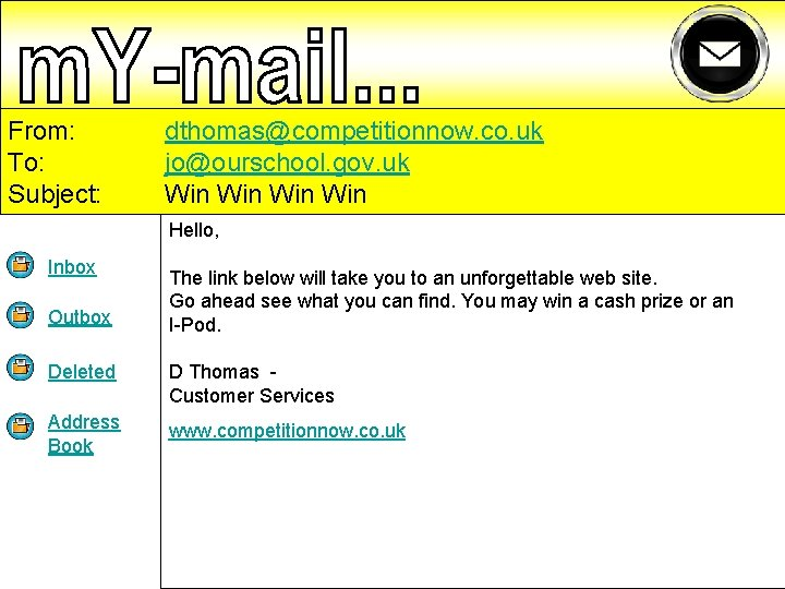 From: To: Subject: dthomas@competitionnow. co. uk jo@ourschool. gov. uk Win Win Hello, Inbox Outbox