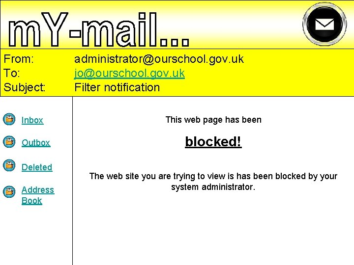 From: To: Subject: Inbox Outbox Deleted Address Book administrator@ourschool. gov. uk jo@ourschool. gov. uk
