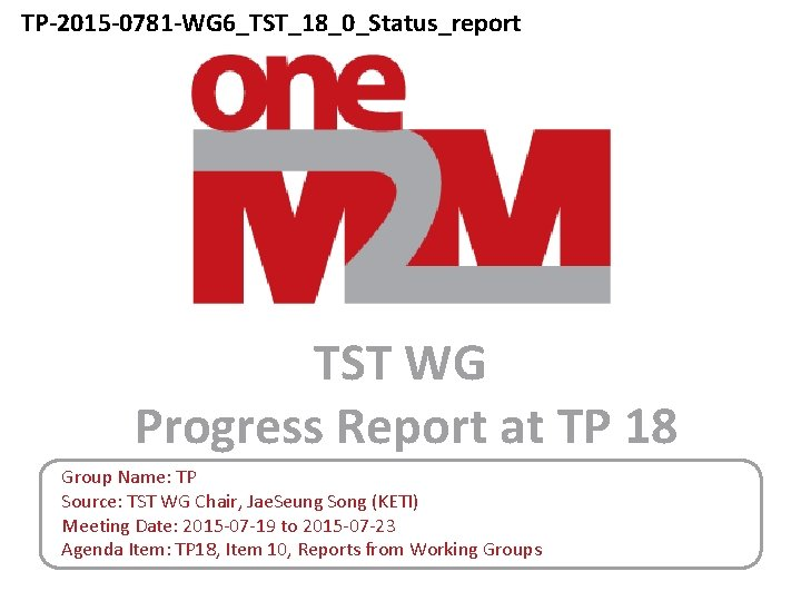 TP-2015 -0781 -WG 6_TST_18_0_Status_report TST WG Progress Report at TP 18 Group Name: TP