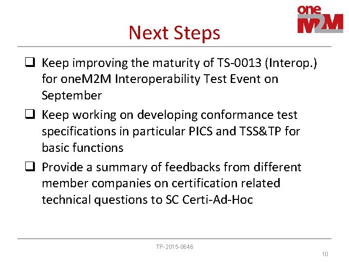 Next Steps q Keep improving the maturity of TS-0013 (Interop. ) for one. M