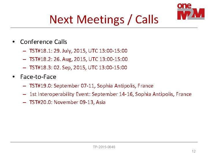 Next Meetings / Calls • Conference Calls – TST#18. 1: 29. July, 2015, UTC