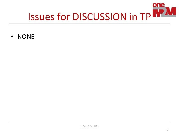 Issues for DISCUSSION in TP • NONE TP-2015 -0646 2