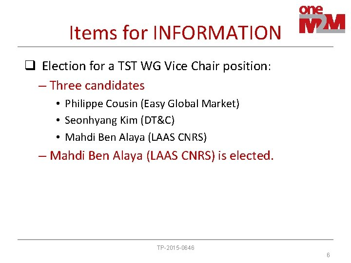 Items for INFORMATION q Election for a TST WG Vice Chair position: – Three