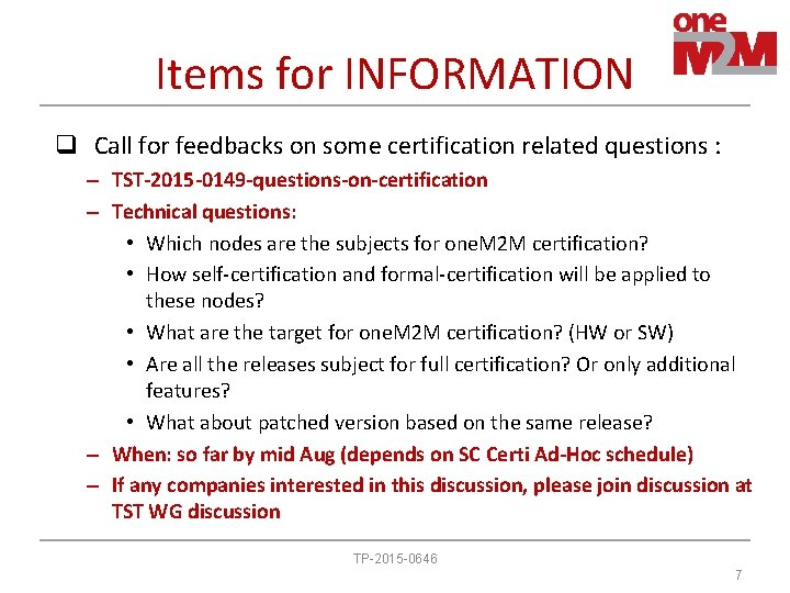 Items for INFORMATION q Call for feedbacks on some certification related questions : –