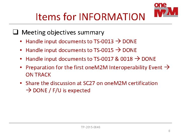 Items for INFORMATION q Meeting objectives summary Handle input documents to TS-0013 DONE Handle