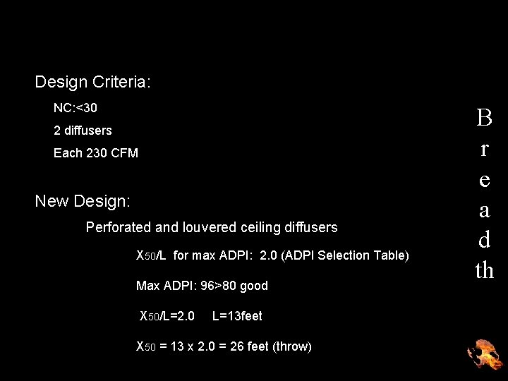 Design Criteria: NC: <30 2 diffusers Each 230 CFM New Design: Perforated and louvered