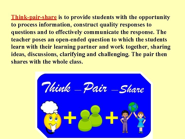 Think-pair-share is to provide students with the opportunity to process information, construct quality responses