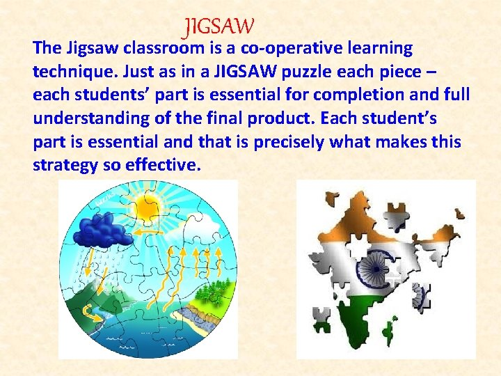 JIGSAW The Jigsaw classroom is a co-operative learning technique. Just as in a JIGSAW