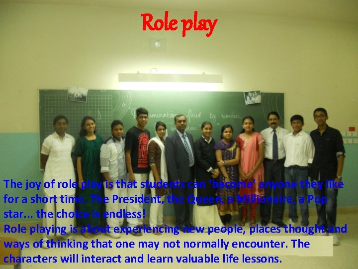 Role play The joy of role play is that students can 'become' anyone they