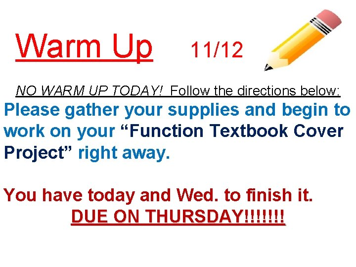 Warm Up 11/12 NO WARM UP TODAY! Follow the directions below: Please gather your