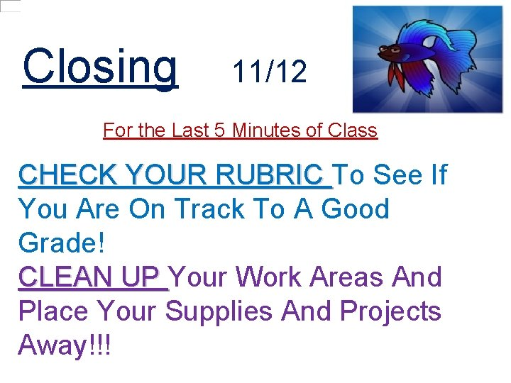 Closing 11/12 For the Last 5 Minutes of Class CHECK YOUR RUBRIC To See