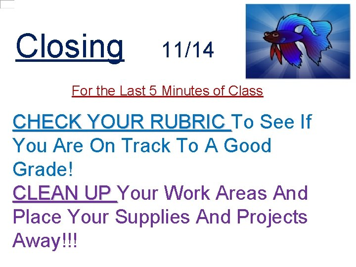 Closing 11/14 For the Last 5 Minutes of Class CHECK YOUR RUBRIC To See