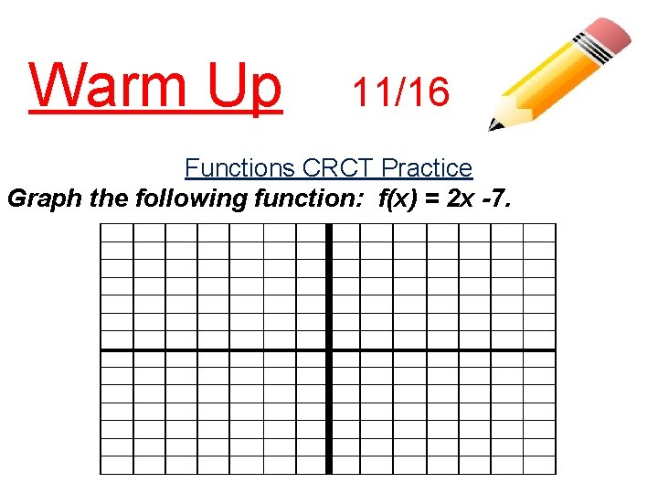 Warm Up 11/16 Functions CRCT Practice Graph the following function: f(x) = 2 x